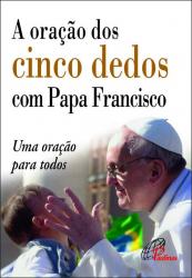 ORACAO DOS CINCO DEDOS COM PAPA FRANCISCO, A