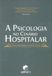 PSICOLOGIA NO CENÁRIO HOSPITALAR, A - ENCONTROS POSSÍVEIS