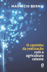 O CAMINHO DA REALIZAÇÃO COM A AGRICULTURA CELESTE