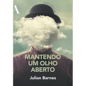 MANTENDO UM OLHO ABERTO - ENSAIOS SOBRE A ARTE