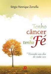 TENHO CANCER E TENHO FE - VIVENDO UM DIA DE CADA VEZ