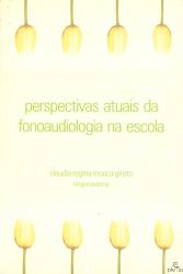 PERSPECTIVAS ATUAIS DA FONOAUDIOLOGIA NA ESCOLA