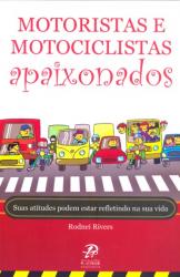 MOTORISTAS E MOTOCICLISTAS APAIXONADOS - SUAS ATITUDES PODEM ESTAR REFLETINDO NA SUA VIDA