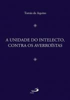 UNIDADE DO INTELECTO, A - CONTRA OS AVERROÍSTAS