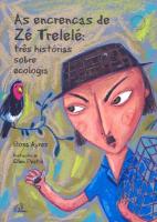 ENCRENCAS DE ZE TRELELE - TRES HISTORIAS SOBRE ECOLOGIA