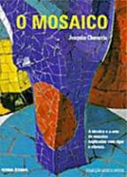MOSAICO, O - A TECNICA E A A ARTE DO MOSAICO EXPLICADAS COM RIGOR E CLAREZA