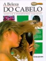 BELEZA DO CABELO, A - ESTETICA E TRATAMENTOS CAPILARES