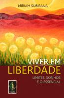 VIVER EM LIBERDADE - LIMITES, SONHOS E O ESSENCIAL