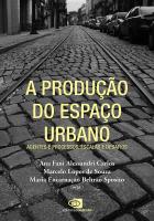 A PRODUÇÃO DO ESPAÇO URBANO - AGENTES E PROCESSOS, ESCALAS E DESAFIOS