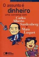 ASSUNTO E DINHEIRO,O UMA CONVERSA COM CARLOS ALBERTO SARDENBERG E MARA LUQUET - COL. LETRAS & LUCRO