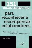 151 DICAS ESSENCIAIS PARA RECONHECER E RECOMPENSAR COLABORADORES (EDIÇÃO DE BOLSO)
