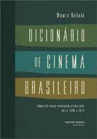 DICIONARIO DE CINEMA BRASILEIRO - DE LONGA -METRAGEM PRODUZIDO ENTRE 1909 E 2012