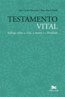 TESTAMENTO VITAL - DIÁLOGO SOBRE A VIDA, A MORTE E A LIBERDADE