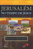 JERUSALEM NO TEMPO DE JESUS - PESQUISAS DE HISTORIA ECONOMICO SOCIAL NO PERIODO NEOTESTAMENTARIO