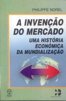 INVENCAO DO MERCADO, A - UMA HISTORIA ECONOMICA DA MUNDIALIZACAO