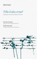 VILLA-LOBOS ERROU? - SUBSIDIOS PARA UMA REVISAO MUSICOLOGICA EM VILLA-LOBOS