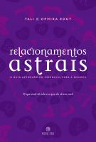 RELACIONAMENTOS ASTRAIS - O GUIA ASTROLÓGICO ESSENCIAL PARA A MULHER