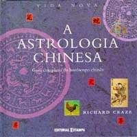 ASTROLOGIA CHINESA, A - GUIA COMPLETO DO HOROSCOPO...