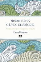 MINDFULNESS: O LIVRO DE COLORIR - O LIVRO DE COLORIR