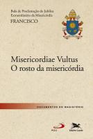 """BULA """"MISERICORDIAE VULTUS"""" - BULA DO SANTO PADRE FRANCISCO DE PROCLAMAÇÃO DO JUBILEU EXTRAORDINÁRIO DA MISERICÓRDIA - O ROSTO DA MISERICÓRDIA"""