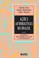 AÇÕES AFIRMATIVAS NO BRASIL - VOLUME 1 - EXPERIÊNCIAS BEM-SUCEDIDAS DE ACESSO NA PÓS-GRADUAÇÃO