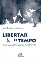 LIBERTAR O TEMPO - PARA UMA ARTE ESPIRITUAL DO PRESENTE