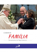 AMOR DA FAMILIA, O - PENSAMENTOS DO PAPA FRANCISCO