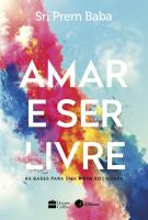 AMAR E SER LIVRE - AS BASES PARA UMA NOVA SOCIEDADE