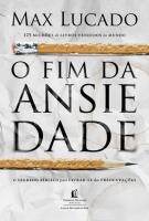 O FIM DA ANSIEDADE - O SEGREDO BÍBLICO PARA LIVRAR-SE DAS PREOCUPAÇÕES