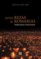 ENTRE REZAS E ROMARIAS - PIEDADE POPULAR E PRATICA PASTORAL - 1