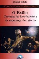 EXILIO, O - TEOLOGIA DA RETRIBUICAO E DA ESPERANCA DE RETORNO - 1ª
