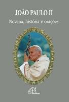JOAO PAULO II - NOVENA HISTORIA E ORACOES