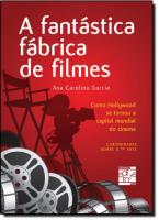 FANTASTICA FABRICA DE FILMES, A - COMO HOLLYWOOD SE TORNOU A CAPITAL MUNDIA - 1ª