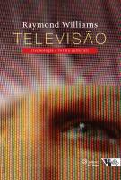 TELEVISÃO - TECNOLOGIA E FORMA CULTURAL