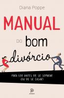 MANUAL DO BOM DIVÓRCIO - PARA LER ANTES DE SE SEPARAR (OU DE SE CASAR)