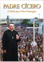 DVD - PADRE CÍCERO O SANTO QUE O POVO CANONIZOU