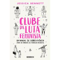 CLUBE DA LUTA FEMINISTA - UM MANUAL DE SOBREVIVÊNCIA (PARA UM AMBIENTE DE TRABALHO MACHISTA)
