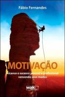 MOTIVAÇÃO - ALCANCE O SUCESSO PESSOAL E PROFISSIONAL VENCENDO SEUS MEDOS