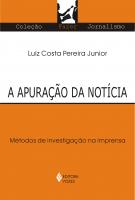 APURAÇÃO DA NOTÍCIA - MÉTODOS DE INVESTIGAÇÃO NA IMPRENSA