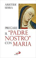 PREGARE IL PADRE NOSTRO CON MARIA