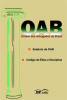 OAB - ESTATUTO DA ADVOCACIA, CODIGO DE ETICA E DISCIPLINA
