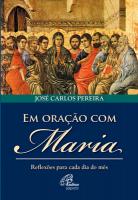 EM ORACAO COM MARIA - REFLEXOES PARA CADA DIA DO MES - 1ª