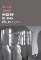 O DECLÍNIO DO HOMEM PÚBLICO: AS TIRANIAS DA INTIMIDADE - AS TIRANIAS DA INTIMIDADE