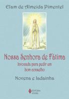 NOSSA SENHORA DE FÁTIMA - INVOCADA PARA PEDIR UM BOM CONSELHO - NOVENA E LADAINHA