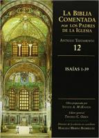 BIBLIA COMENTADA POR LOS PADRES DE LA IGLESIA, LA AT 12 -ISAIAS 1-39  - 1ª