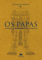 OS PAPAS - OS PONTÍFICES DE SÃO PEDRO A JOÃO PAULO II