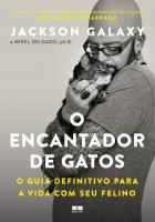 O ENCANTADOR DE GATOS - O GUIA DEFINITIVO PARA A VIDA COM SEU FELINO