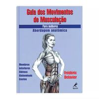 GUIA DOS MOVIMENTOS DE MUSCULAÇÃO PARA MULHERES - ABORDAGEM ANATÔMICA