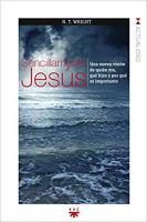 SENCILLAMENTE JESÚS - UNA NUEVA VISIÓN DE QUIÉN ERA, QUÉ HIZO Y POR QUÉ ES IMPORTANTE