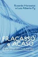 FRACASSO E ACASO - UMA REFLEXAO SOBRE ERROS, ACERTOS E O PAPEL DO ALEATÓRIO EM NOSSAS VIDAS